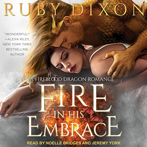 Fire in His Embrace     Fireblood Dragon Romance, Book 3              By:                                                                                                                                 Ruby Dixon                               Narrated by:                                                                                                                                 Noelle Bridges,                                                                                        Jeremy York                      Length: 10 hrs and 22 mins     11 ratings     Overall 4.8