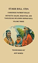 Starr Roll, 1894 (Cherokee Payment Rolls.) Volume Three, Districts: Saline, Sequoyah, and Tahlequah; Including Orphan Roll