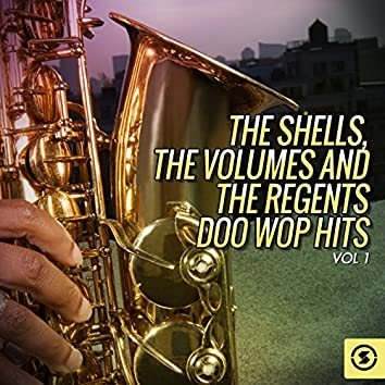 The Shells, The Volumes and The Regents Doo Wop Hits, Vol. 1