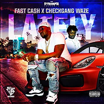 Lately (feat. Fast Cash & Checkgang Waze)