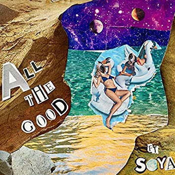 All the Good (feat. Soya)