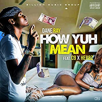How Yuh Mean (feat. C9 & Herbz)