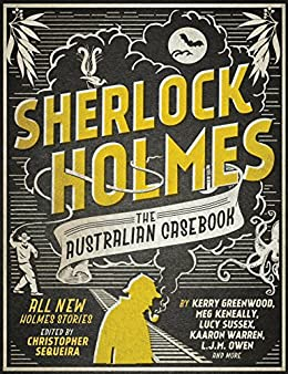 Sherlock Holmes The Australian Casebook: All new Holmes stories by [Christopher Sequeira]