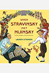 When Stravinsky Met Nijinsky: Two Artists, Their Ballet, and One Extraordinary Riot Hardcover