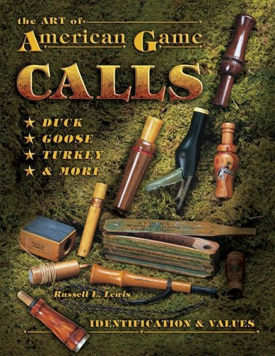 The Art Of American Game Calls: Duck, Goose, Turkey & More: Identification & Values