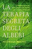 la terapia segreta degli alberi. l'energia nascosta delle piante e dei boschi per il nostro benessere