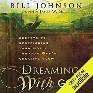 Dreaming with God     Secrets to Redesigning Your World Through God's Creative Flow              By:                                                                                                                                 Bill Johnson                               Narrated by:                                                                                                                                 Tim Lundeen                      Length: 5 hrs and 32 mins     285 ratings     Overall 4.8