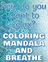 BREATHE - Coloring Mandala to Relax - Coloring Book for Adults: Press the Relax Button you have in your head - Colouring book for stressed adults or stressed kids