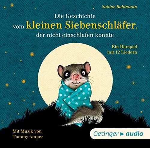 Die Geschichte vom kleinen Siebenschläfer, der nicht einschlafen konnte (CD): Hörspiel mit Musik, ca. 45 min.