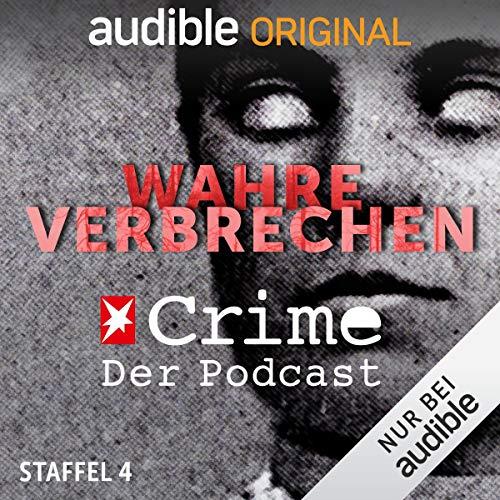Wahre Verbrechen. Der Stern-Crime-Podcast: Staffel 4 (Original Podcast) Titelbild