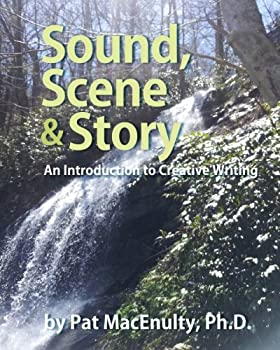 Sound, Scene & Story: An Introduction to Creative Writing 098980660X Book Cover