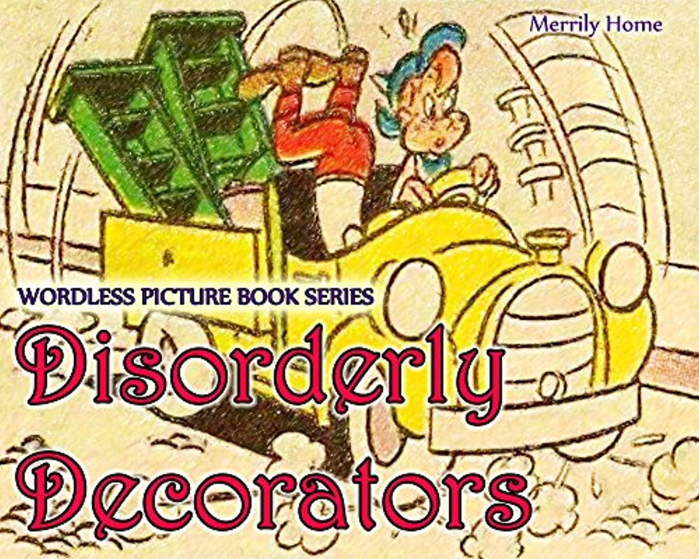 Wordless Picture Book Series - Disorderly Decorators: (Stories without words for children) (bedtime stories, educational children's books, fun kids books, ... children's kindle books, illustrated ki)