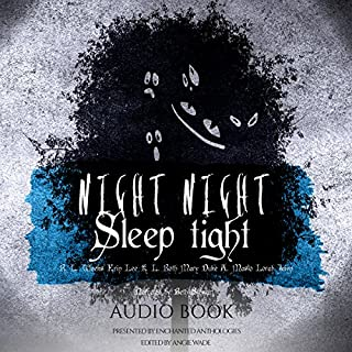 Night Night, Sleep Tight     A Horror Anthology              By:                                                                                                                                 Erin Lee,                                                                                        K. L. Roth,                                                                                        Mary Duke,                   and others                          Narrated by:                                                                                                                                 Beth Stewart                      Length: 4 hrs and 27 mins     10 ratings     Overall 4.2