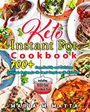 Keto Instant Pot Cookbook: 700+ Easy, Healthy and Delicious Ketogenic Recipes for the Smart People on the Keto Diet including 1000-Day Diet Meal Plan