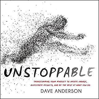 Unstoppable     Transforming Your Mindset to Create Change, Accelerate Results, and Be the Best at What You Do              By:                                                                                                                                 Dave Anderson                               Narrated by:                                                                                                                                 Dave Anderson                      Length: 6 hrs and 9 mins     91 ratings     Overall 4.7
