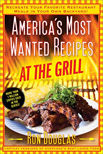 America's Most Wanted Recipes At the Grill: Recreate Your Favorite Restaurant Meals in Your Own Backyard! (America's Most Wanted Recipes Series) (English Edition)