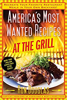 America's Most Wanted Recipes At the Grill: Recreate Your Favorite Restaurant Meals in Your Own Backyard! (America's Most Wanted Recipes Series) by [Ron Douglas]