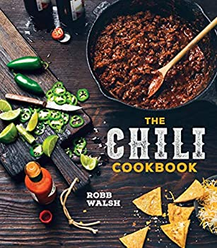 The Chili Cookbook: From Three-Bean to Four-Alarm, Con Carne to Vegetarian, Cookoff-Worthy Recipes for the One-Pot Classic 1607747952 Book Cover