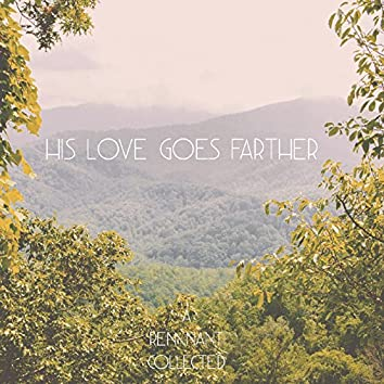 His Love Goes Farther