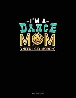 I'm A Dance Mom Need I Say More?: 3 Column Ledger
