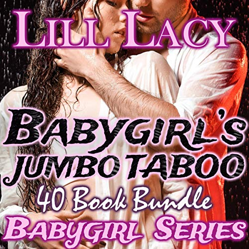 Babygirl's Jumbo Taboo 40 Book Bundle Audiobook By Lill Lacy cover art