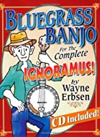 Bluegrass Banjo for the Complete Ignoramus (For the Complete Ignoramus!)