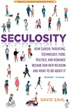 Seculosity: How Career, Parenting, Technology, Food, Politics, and Romance Became Our New Religion and What to Do about It...