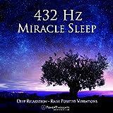 432 Hz Miracle Sleep: Deep Relaxation: Raise Positive Vibrations