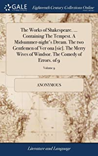 The Works of Shakespeare. ... Containing the Tempest. a Midsummer-Night's Dream. the Two Gentlemen of Ver Ona [sic]. the M...