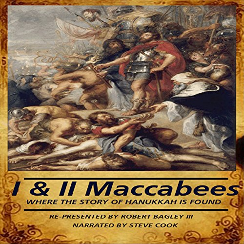 The Books of I & II Maccabees     Where the Story of Hanukkah Is Found              By:                                                                                                                                 Robert Bagley III - adaptation                               Narrated by:                                                                                                                                 Steve Cook                      Length: 4 hrs and 15 mins     32 ratings     Overall 4.7