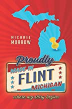 Proudly Made in Flint, Michigan: Where My Story Begins