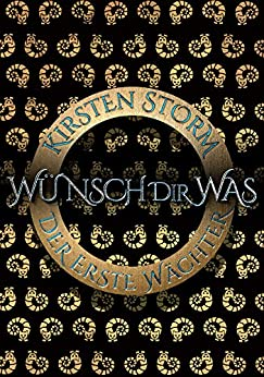 Wünsch Dir Was: Der Erste Wächter (Chronik der Wünsche 1) (German Edition) by [Kirsten Storm]
