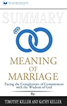 Summary of The Meaning of Marriage: Facing the Complexities of Commitment with the Wisdom of God by Timothy Keller