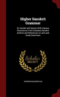 Higher Sanskrit Grammar: Or, Gender and Syntax, with Copious Illustrations from Standard Sanskrit Authors and References t...