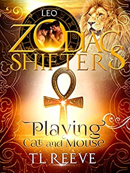 Playing Cat and Mouse: A Zodiac Shifters Paranormal Romance: Leo by [TL  Reeve, Zodiac Shifters]