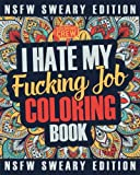 I Hate My Fucking Job Coloring Book: A Sweary, Irreverent, Swear Word Job Coloring Book Gift Idea for People Who Hate Their Jobs (Co-Worker Gifts) (Volume 1)