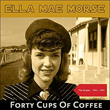 Forty Cups Of Coffee (The Singles 1953 - 1955)