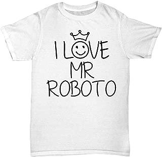 Mr Roboto T Shirt - Funny Favorite Person Tee Shirt