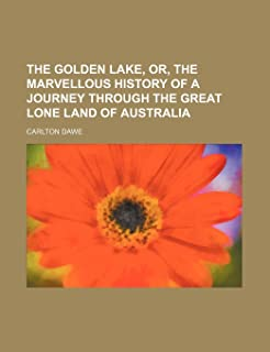 The Golden Lake, Or, the Marvellous History of a Journey Through the Great Lone Land of Australia