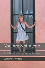 You Are Not Alone: The Hidden Life of Women, Wine and Sisterhood