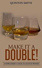 Make it a Double: A Newcomer's Guide to Scotch Whisky