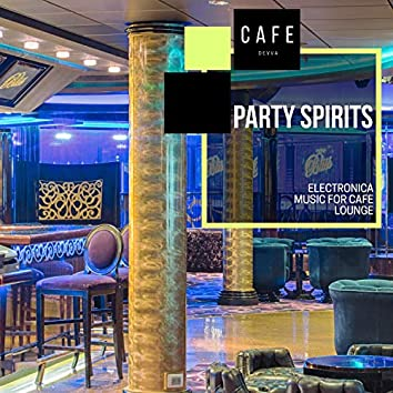 Party Spirits - Electronica Music For Cafe Lounge
