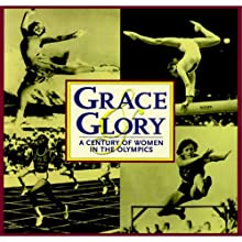 Grace & Glory: A Century of Women in the Olympics