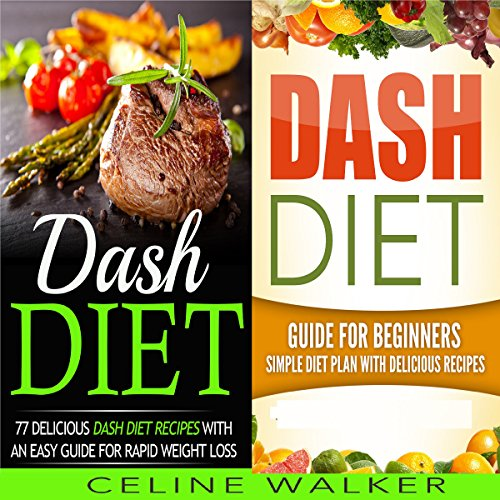 Dash Diet: 77+ Delicious Recipes with a Simple Diet Plan: 2 in 1 Bundle audiobook cover art