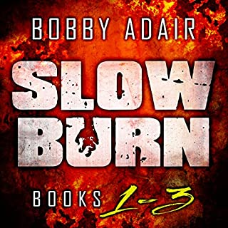 Slow Burn: Box Set 1-3                   By:                                                                                                                                 Bobby Adair                               Narrated by:                                                                                                                                 Jason Damron                      Length: 12 hrs and 43 mins     463 ratings     Overall 4.2
