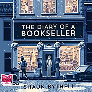 The Diary of a Bookseller                   By:                                                                                                                                 Shaun Bythell                               Narrated by:                                                                                                                                 Robin Laing                      Length: 9 hrs and 41 mins     20 ratings     Overall 4.3