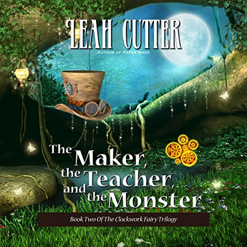 The Maker, the Teacher, and the Monster Audiobook By Leah Cutter cover art