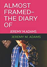 ALMOST FRAMED-THE DIARY OF JEREMY ADAMS: UNEDITED VERSION