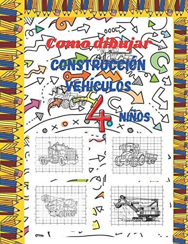 Como dibujar construcción Vehículos: agudice su imaginación y creatividad: dibuje los mejores vehículos de construcción, tractores, camiones, excavadoras, topadoras, grúas, dumper y mucho más.