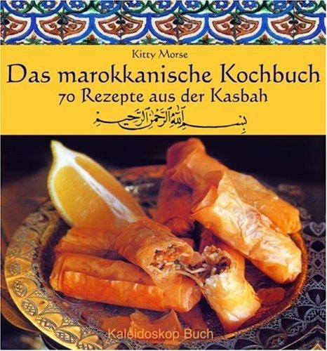 Das marokkanische Kochbuch: 70 Rezepte aus der Kasbah